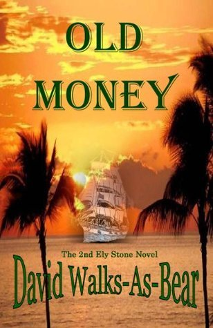 Old Money [The 2nd Ely Stone Novel] (The Ely Stone Novels)  by  David Walks-As-Bear