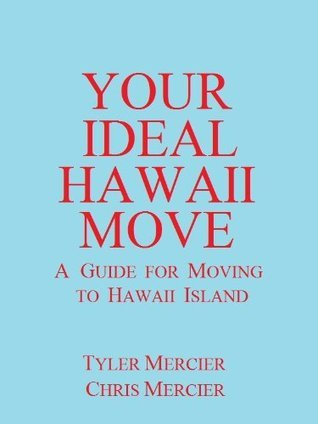 Your Ideal Hawaii Move : A Guide for Moving to Hawaii Island Tyler Mercier