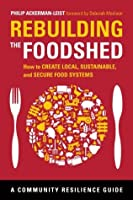 Rebuilding the Foodshed: How to Create Local, Sustainable, and Secure Food Systems (Community Resilience Guides)