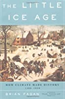 The Little Ice Age: How Climate Made History 1300-1850