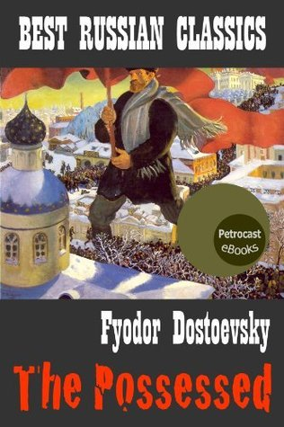 The Possessed. Annotated, Explanatory Notes and complete Navigation Fyodor Dostoyevsky