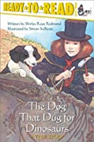 The Dog That Dug for Dinosaurs (Ready-to-Reads)