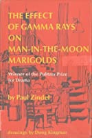 The Effect of Gamma Rays on Man-In-The-Moon Marigolds: A Drama in Two Acts