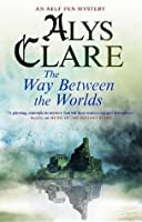 The Way Between the Worlds (Aelf Fen, #4)