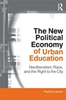 The New Political Economy of Urban Education: Neoliberalism, Race, and the Right to the City (Critical Social Thought)