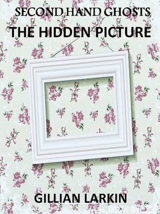 The Hidden Picture (Second Hand Ghosts,#4)  by  Gillian Larkin