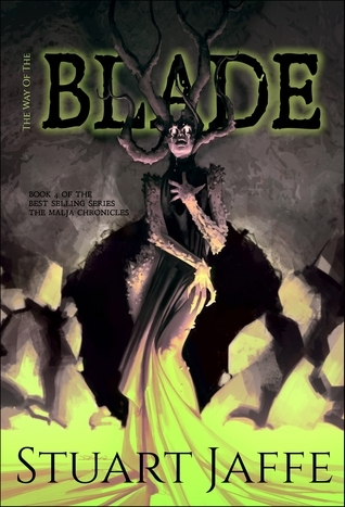 The Way of the Blade (The Malja Chronicles, #4)  by  Stuart Jaffe