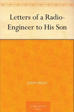 Letters of a Radio-Engineer to His Son John Mills