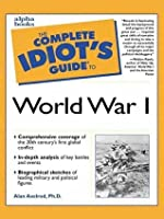 The Complete Idiot's Guide to World War I