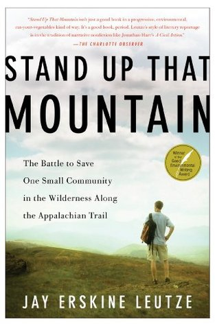 Stand Up That Mountain: The Battle to Save One Small Community in the Wilderness Along the Appalachian Trail Jay Erskine Leutze