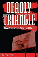 Deadly Triangle: A True Story of Lies, Sports and Murder: A True Story of Lies, Sports and Murder