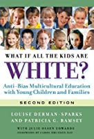 What If All the Kids Are White, 2nd Ed (Early Childhood Education)