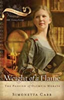 Weight of a Flame: The Passion of Olympia Morata (Chosen Daughters)