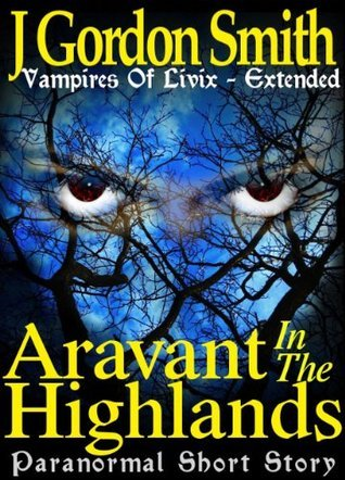 Aravant in the Highlands (Vampires of Livix, #0.1)  by  J. Gordon Smith