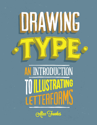 Drawing Type: An Introduction to Illustrating Letterforms Alex Fowkes