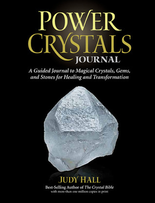 Power Crystals Journal: A Guided Journal to Magical Crystals, Gems, and Stones for Healing and Transformation Judy Hall