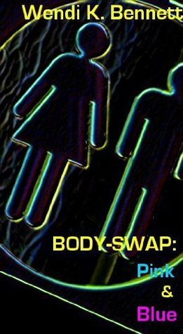 Body-Swap: Pink and Blue  by  Wendi K. Bennett