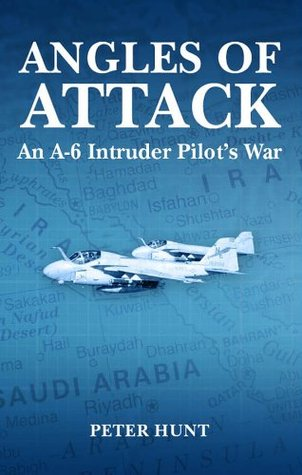 Angles of Attack, An A-6 Intruder Pilots War  by  Peter Hunt