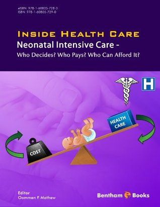 Inside Health Care: Neonatal Intensive Care - Who Decides? Who Pays? Who Can Afford It?  by  Oommen Mathew