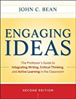 Engaging Ideas: The Professor's Guide to Integrating Writing, Critical Thinking, and Active Learning in the Classroom