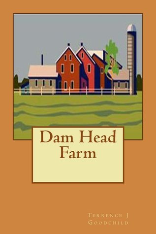 Dam Head Farm: die Ruckkehr  by  Terrence J. Goodchild