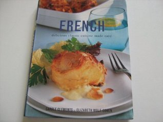 French - delicious classic cuisine made easy  by  Carole Clements