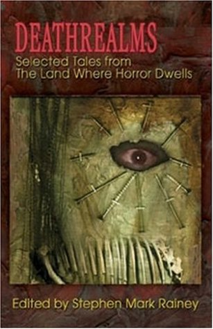 Deathrealms: Selected Tales From The Land Where Horror Dwells Stephen Mark Rainey
