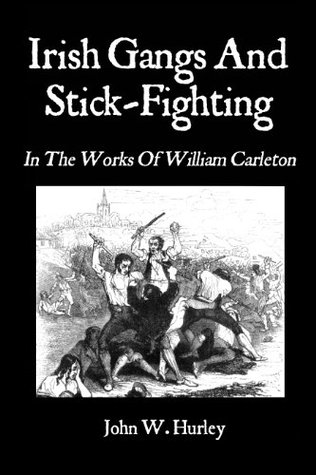 Irish Gangs And Stick-Fighting: In The Works Of William Carleton  by  John W. Hurley