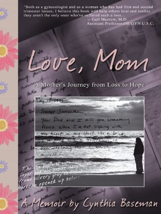 Love Mom: A Mothers Journey from Loss to Hope  by  Cynthia Baseman