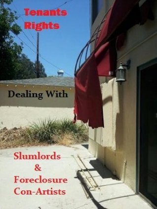 Tenants Rights: Dealing with Slumlords and Foreclosure Con Artists  by  Mark Martin