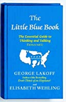 The Little Blue Book: The Essential Guide to Thinking and Talking Democratic