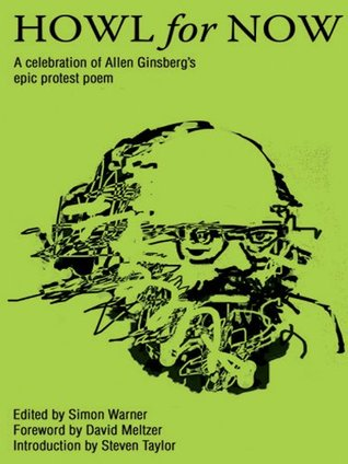 Howl for Now: A Celebration of Allen Ginsbergs Epic Protest Poem George Rodosthenous
