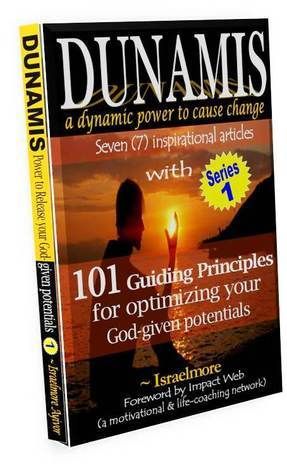 Dunamis, a Dynamic Power to Cause Change: Seven (7) Inspirational Articles with 101 Guiding Principles for Optimizing Your God-Given Potential  by  Israelmore Ayivor