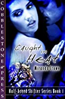 Caught in Heat [Half-breed Shifter Series Book 1]
