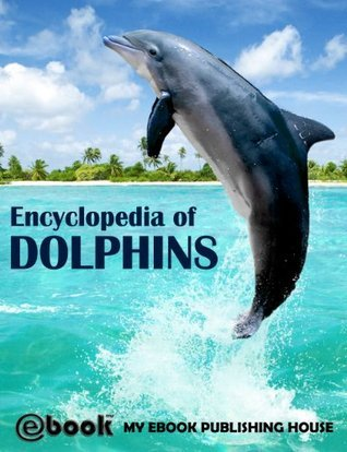 Encyclopedia of Dolphins  by  My Ebook Publishing House