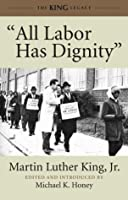 """""""All Labor Has Dignity"""""""
