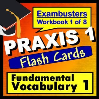 PRAXIS 1 Test Prep Essential Vocabulary Review Flashcards--PRAXIS Study Guide Book 1 (Exambusters PRAXIS 1 Study Guide) PRAXIS 1 Exambusters