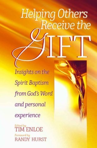 Helping Others Receive the Gift: Insights on Spirit Baptism from Scripture and Personal Experience  by  Tim Enloe