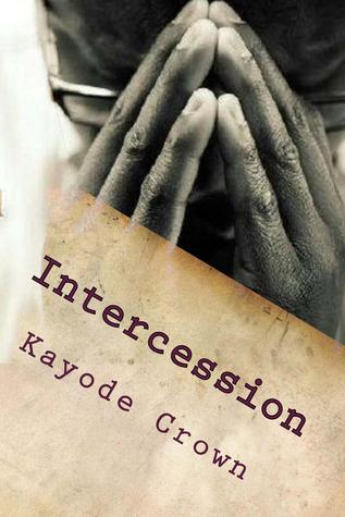 Intercession: Key to the Next Move of God  by  Kayode Crown