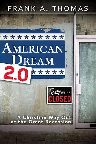 American Dream 2.0: A Christian Way Out of the Great Recession Frank A. Thomas