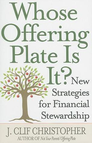 Not Your Parents Offering Plate: A New Vision for Financial Stewardship  by  J. Clif Christopher