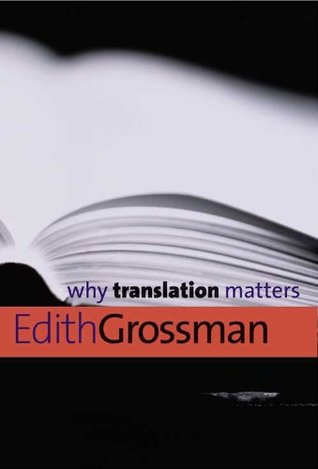 Why Translation Matters (Why X Matters Series)  by  Edith Grossman