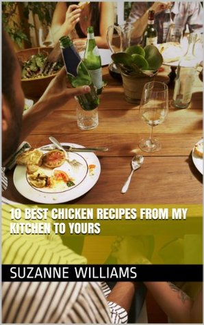 10 Best Chicken Recipes From My Kitchen To Yours Suzanne Williams