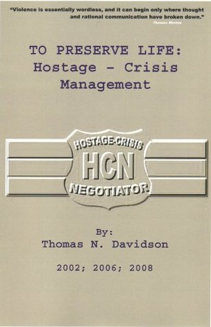 To Preserve Life: Hostage Crisis Management  by  Thomas N. Davidson