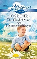 This Child of Mine and His Answered Prayer: This Child of Mine\His Answered Prayer (Love Inspired Classics)