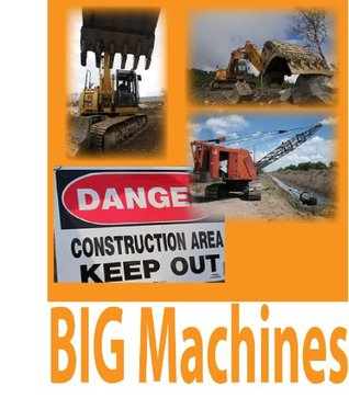 Big Machines: pictures of construction equipment  by  Mitch Sanders