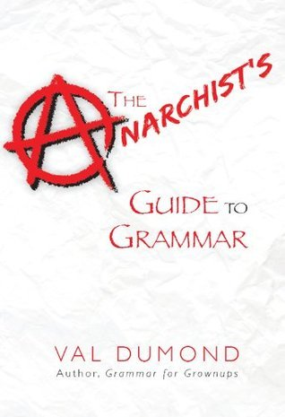 The Anarchists Guide to Grammar  by  Val Dumond