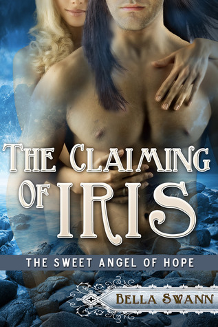 The Claiming of Iris, the Sweet Angel of Hope (Angels of the Light, #4) Bella Swann