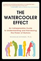 The Watercooler Effect: An Indispensable Guide to Understanding and Harnessing the Power of Rumors