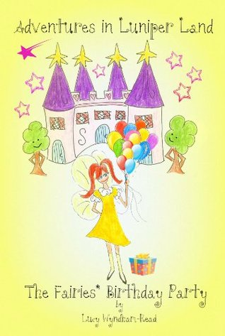 Childrens Books: Adventures In Luniper Land The Fairies Birthday Party  by  Lucy Wyndham-Read